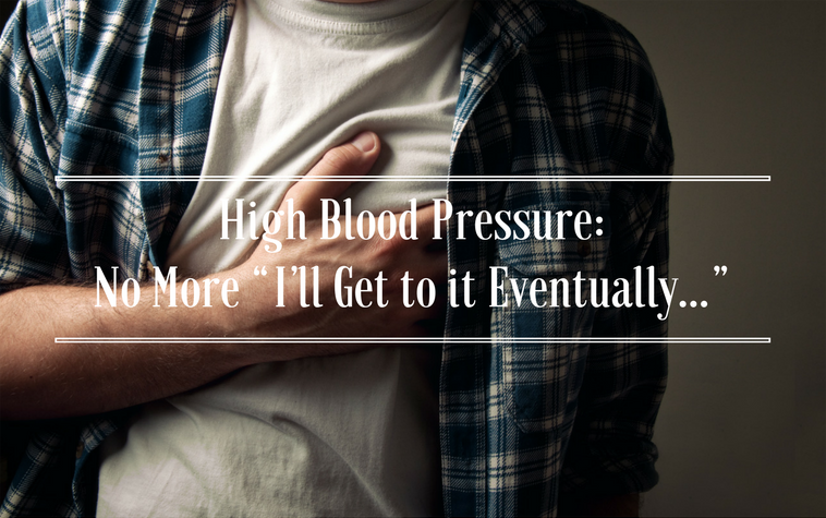 "High Blood Pressure: No More ""I'll Get to it Eventually…"""