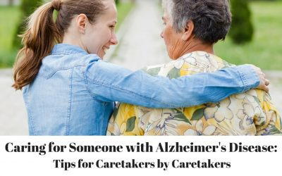 Caring for Someone with Alzheimer's Disease: Tips for Caretakers by Caretakers